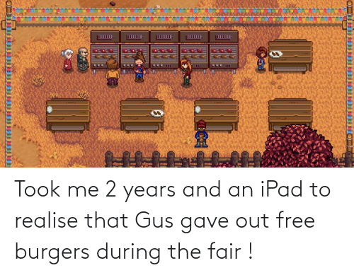 ipad: Took me 2 years and an iPad to realise that Gus gave out free burgers during the fair !