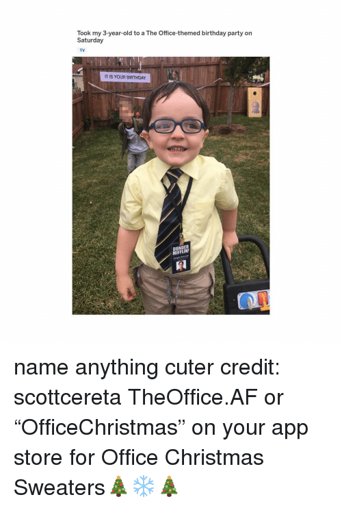 """Af, Birthday, and Christmas: Took my 3-year-old to a The Office-themed birthday party on  Saturday  TV  IS YOUR BIRTHDAY  DUNDER  MIFFLIN name anything cuter credit: scottcereta TheOffice.AF or """"OfficeChristmas"""" on your app store for Office Christmas Sweaters🎄❄️🎄"""