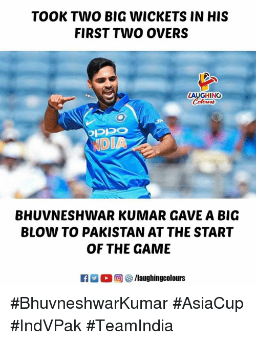 Kumar: TOOK TWO BIG WICKETS IN HIS  FIRST TWO OVERS  LAUGHING  ow時  NDIA  BHUVNESHWAR KUMAR GAVE A BIG  BLOW TO PAKISTAN AT THE START  OF THE GAME #BhuvneshwarKumar #AsiaCup #IndVPak #TeamIndia
