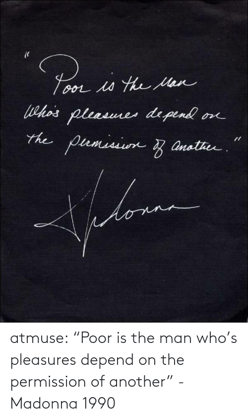 """Pleasures: Toor s the Mlen  Whas  pleasures de pend  on  the pumision B  z anotheu.  na atmuse:  """"Poor is the man who's pleasures depend on the permission of another"""" - Madonna 1990"""