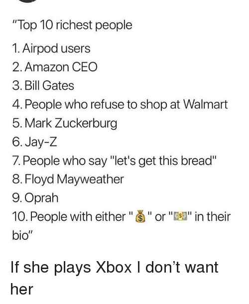 """Oprah Winfrey: """"Top 10 richest people  1. Airpod users  2. Amazon CEO  3. Bill Gates  4. People who refuse to shop at Walmart  5. Mark Zuckerburg  6. Jay-Z  7. People who say """"let's get this bread""""  8. Floyd Mayweather  9.Oprah  10. People with either""""Š""""or""""J"""" in their  bio"""" If she plays Xbox I don't want her"""