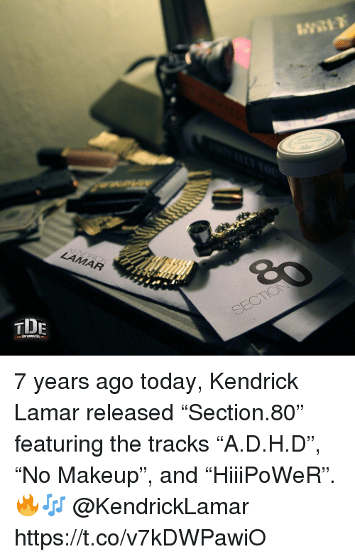 "Kendrick Lamar: TOP DAWG ENT 7 years ago today, Kendrick Lamar released ""Section.80"" featuring the tracks ""A.D.H.D"", ""No Makeup"", and ""HiiiPoWeR"". 🔥🎶 @KendrickLamar https://t.co/v7kDWPawiO"