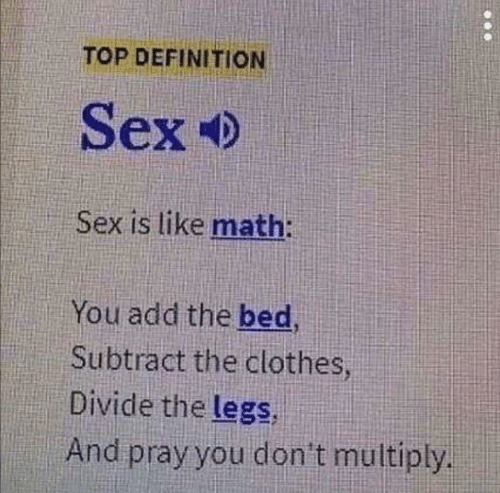 Clothes, Sex, and Definition: TOP DEFINITION  Sex  Sex is like math:  You add the bed  Subtract the clothes  Divide the legs  And pray you don't multiply