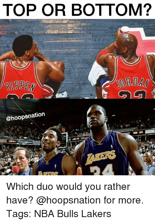 Bottoming: TOP OR BOTTOM?  IPPEN  @hoopsnation Which duo would you rather have? @hoopsnation for more. Tags: NBA Bulls Lakers