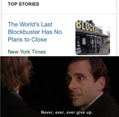 Blockbuster, New York, and New York Times: TOP STORIES  The World's Last  Blockbuster Has No  Plans to Close  New York Times  Never, ever, ever give up