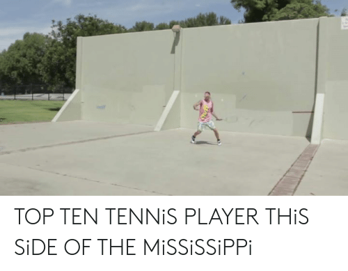 Mississippi: TOP TEN TENNiS PLAYER THiS SiDE OF THE MiSSiSSiPPi