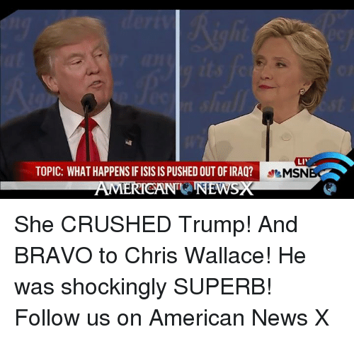 American News: TOPIC: WHAT HAPPENSIFISIS IS PUSHED OUT OF IRAQ?  AMERICAN INEWSK  LIV  MSN She CRUSHED Trump! And BRAVO to Chris Wallace! He was shockingly SUPERB! Follow us on American News X