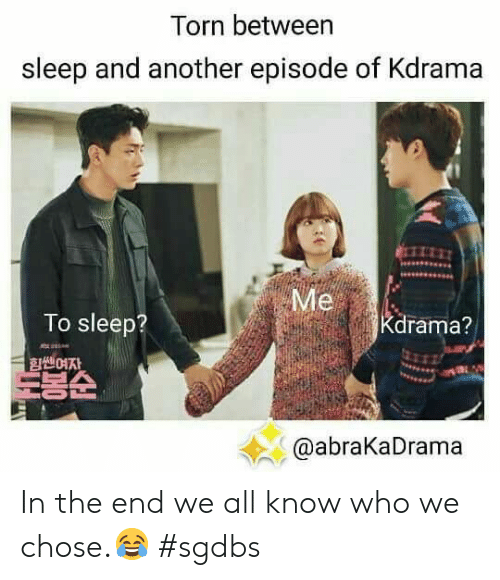 Sleep, Another, and Torn: Torn between  sleep and another episode of Kdrama  Me  To sleep?  Kdrama?  쎈여자  트봉순  @abraKaDrama In the end we all know who we chose.😂 #sgdbs