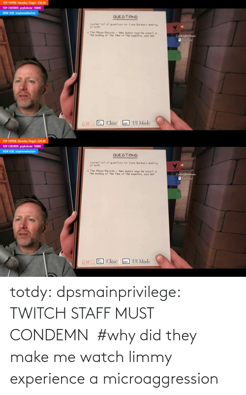 Experience: totdy: dpsmainprivilege: TWITCH STAFF MUST CONDEMN    #why did they make me watch limmy experience a microaggression