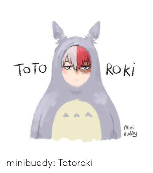 Tumblr, Blog, and Toto: ToTo  Rok  Mini  Buddy minibuddy:  Totoroki