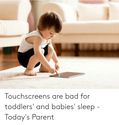 evil toddler: Touchscreens are bad for toddlers' and babies' sleep - Today's Parent