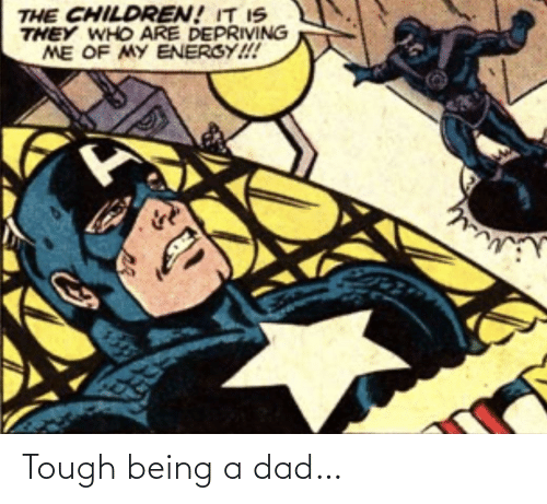 Being A: Tough being a dad…