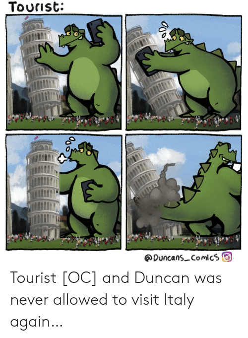Tourist: Tourist:  DuncansComicsO  0 Tourist [OC] and Duncan was never allowed to visit Italy again…
