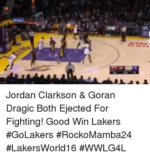 ejection: tow  68 75 Jordan Clarkson & Goran Dragic Both Ejected For Fighting! Good Win Lakers #GoLakers  #RockoMamba24 #LakersWorld16 #WWLG4L