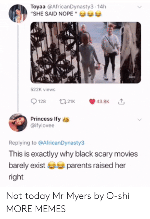 Ify: Toyaa @AfricanDynasty3-14h  SHE SAID NOPE  522K views  9128 t21 43.8K  Princess Ify  @ifylovee  Replying to @AfricanDynasty3  This is exactlyy why black scary movies  barely existparents raised her  right Not today Mr Myers by O-shi MORE MEMES