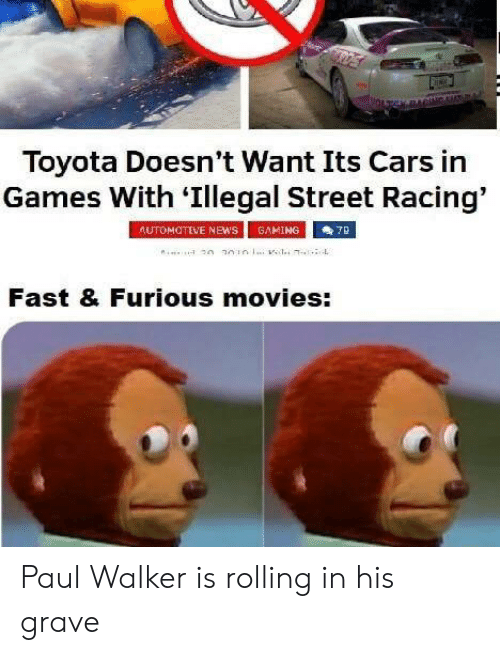 Cars, Movies, and News: Toyota Doesn't Want Its Cars in  Games With 'Illegal Street Racing'  AUTOMOTIVE NEwS  GAMING  7B  Fast & Furious movies: Paul Walker is rolling in his grave