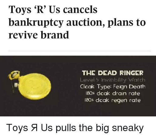Reddit, Toys R Us, and Bankruptcy: Toys 'R' Us cancels  bankruptcy auction, plans to  revive brand  THE DEAD RINGER  Level 5 Invisiblity Watch  Clcak Type: Feign Death  180% dcak drain rate  180% dcak regen rate