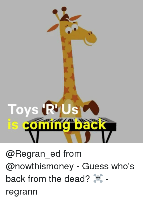 Memes, Toys R Us, and Guess: Toys 'R Us  is coming back @Regran_ed from @nowthismoney - Guess who's back from the dead? ☠️ - regrann