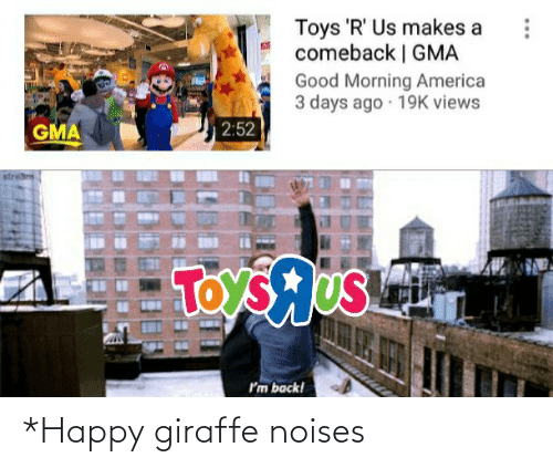 America, Toys R Us, and Good Morning: Toys 'R' Us makes a  comeback | GMA  Good Morning America  3 days ago · 19K views  2:52  GMA  strem  TOYS US  I'm back! *Happy giraffe noises