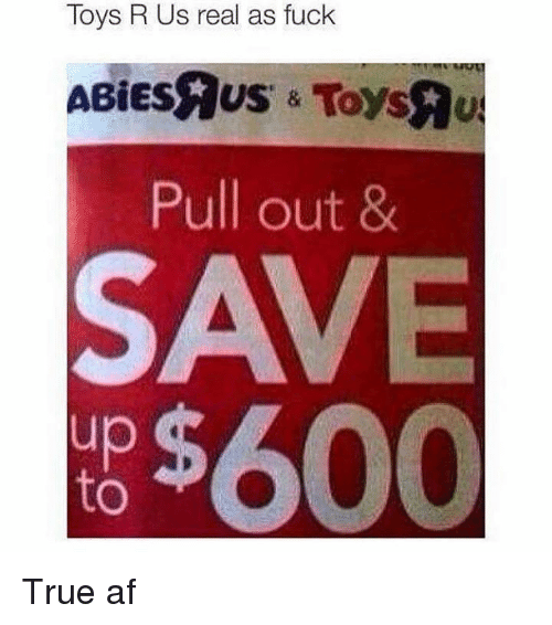 Af, Memes, and Toys R Us: Toys R Us real as fuck  ABiEsaus Toys  Pull out &  $600 True af