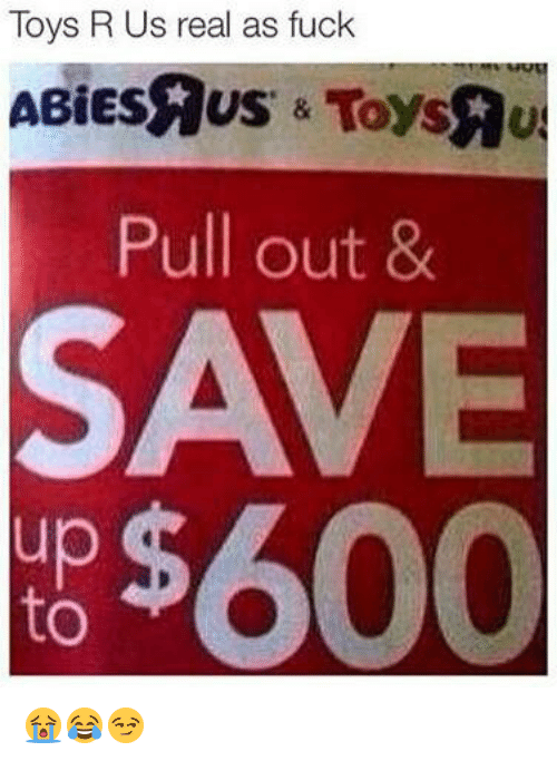 Toys R Us, Toys, and Pull Out: Toys R Us real as fuck  Pull out &  ES600 😭😂😏