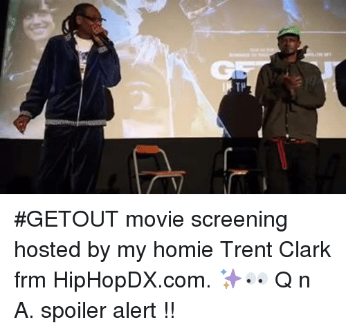 Spoiler Alerts: TP #GETOUT movie screening hosted by my homie Trent Clark frm HipHopDX.com. ✨👀 Q n A. spoiler alert !!
