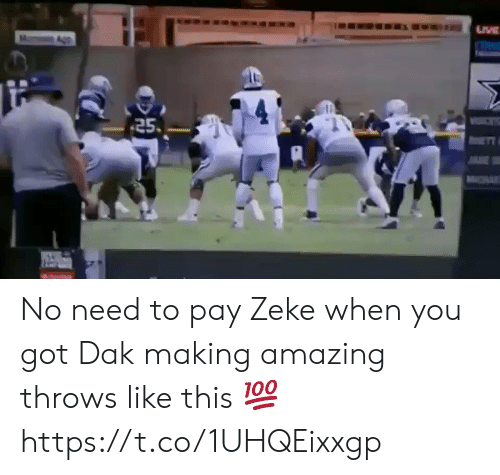 No Need To: TRA  25  AE  R No need to pay Zeke when you got Dak making amazing throws like this 💯 https://t.co/1UHQEixxgp