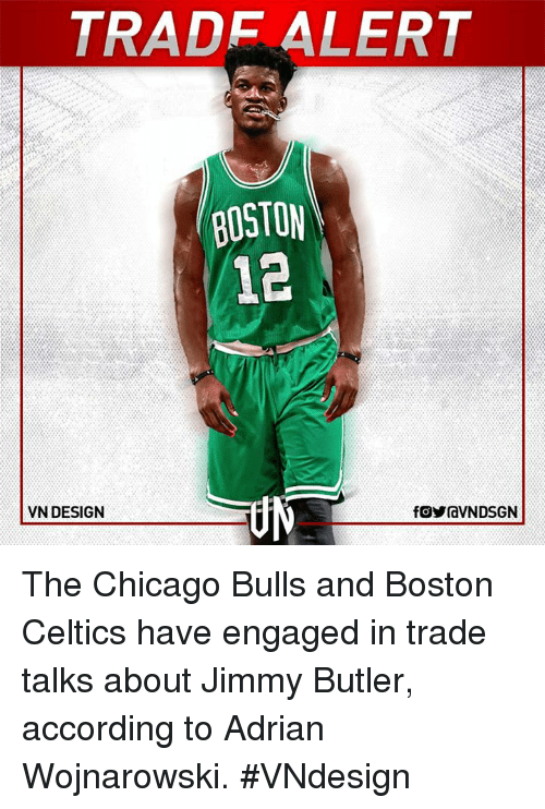 accordance: TRADE ALERT  BOSTON  VN DESIGN  fOYraVNDSGN The Chicago Bulls and Boston Celtics have engaged in trade talks about Jimmy Butler, according to Adrian Wojnarowski.  #VNdesign