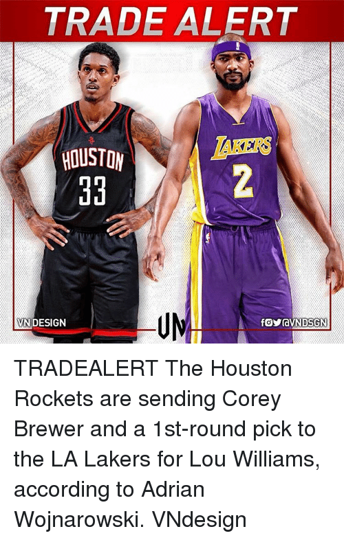 accordance: TRADE ALERT  HOUSTON  EKERS  BVNDESIGN  f。yravN DSGN  る  舟 TRADEALERT The Houston Rockets are sending Corey Brewer and a 1st-round pick to the LA Lakers for Lou Williams, according to Adrian Wojnarowski. VNdesign