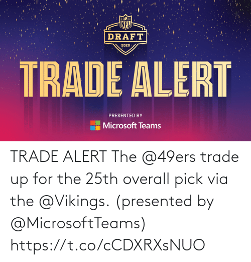 alert: TRADE ALERT  The @49ers trade up for the 25th overall pick via the @Vikings.  (presented by @MicrosoftTeams) https://t.co/cCDXRXsNUO
