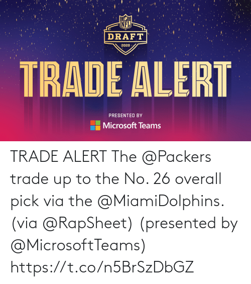 alert: TRADE ALERT  The @Packers trade up to the No. 26 overall pick via the @MiamiDolphins. (via @RapSheet)  (presented by @MicrosoftTeams) https://t.co/n5BrSzDbGZ