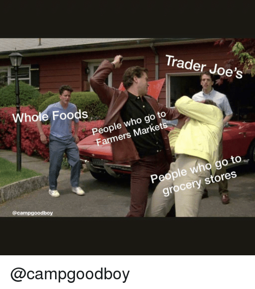 farmers market: Trader Joe's  Whole Foods  eople who go to  Farmers Market  0  People who go to  Vi  grocery stores  @campgoodboy @campgoodboy