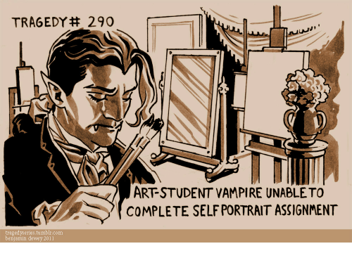 Dewey, Tumblr, and Art: TRAGEDY# 290  2  ART-STUDENT VAMPIRE UNABLETO  COMPLETE SELF PORTRAIT ASSIGNMENT  tragedyseries.tumblr.com  benjamin dewey 2011