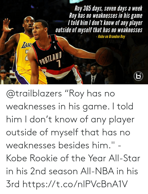 """Outside Of: @trailblazers """"Roy has no weaknesses in his game. I told him I don't know of any player outside of myself that has no weaknesses besides him."""" - Kobe   Rookie of the Year All-Star in his 2nd season All-NBA in his 3rd   https://t.co/nlPVcBnA1V"""