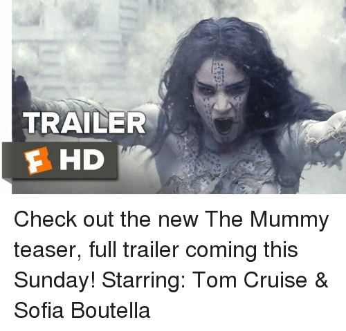 the mummy: TRAILER  F HD Check out the new The Mummy teaser, full trailer coming this Sunday!  Starring: Tom Cruise & Sofia Boutella