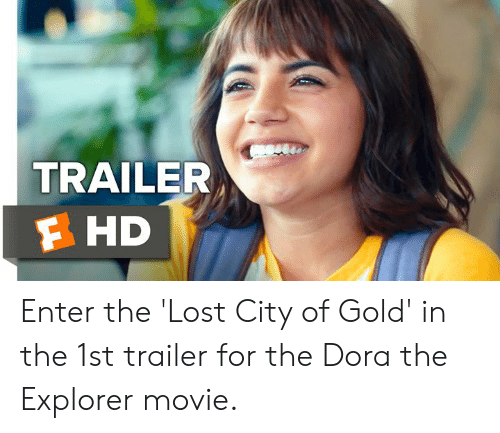 Dora the Explorer: TRAILER  F HD Enter the 'Lost City of Gold' in the 1st trailer for the Dora the Explorer movie.