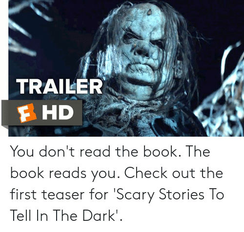 teaser: TRAILER  F HD You don't read the book. The book reads you. Check out the first teaser for 'Scary Stories To Tell In The Dark'.
