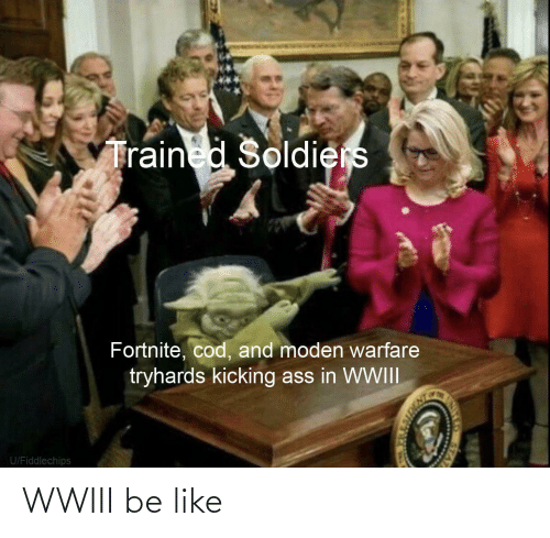 Kicking Ass: Trained Soldiers  Fortnite, cod, and moden warfare  tryhards kicking ass in WWIII  U/Fiddlechips WWIII be like