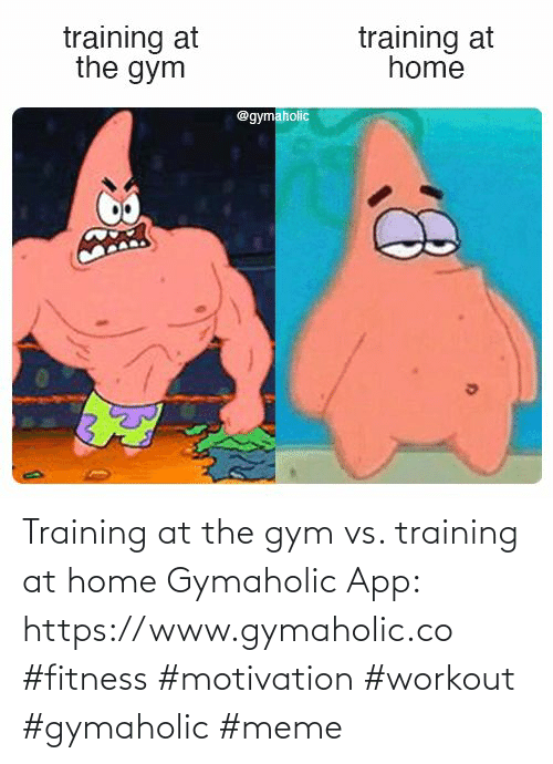 Gym: Training at the gym vs. training at home  Gymaholic App: https://www.gymaholic.co  #fitness #motivation #workout #gymaholic #meme
