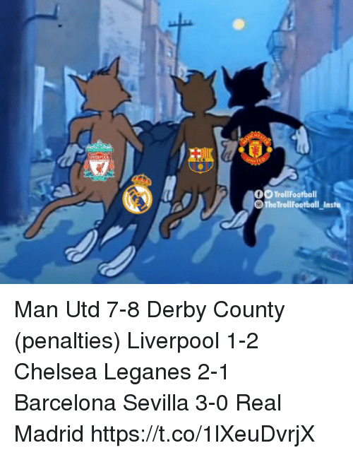 derby: TralFootball  TheTrollFootball  lasia Man Utd 7-8 Derby County (penalties) Liverpool 1-2 Chelsea Leganes 2-1 Barcelona Sevilla 3-0 Real Madrid https://t.co/1lXeuDvrjX