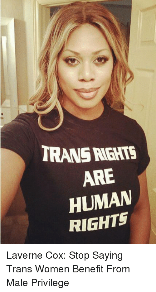 cox: TRANS RGHTS  ARE  HUMAN  RIGHTS Laverne Cox: Stop Saying Trans Women Benefit From Male Privilege