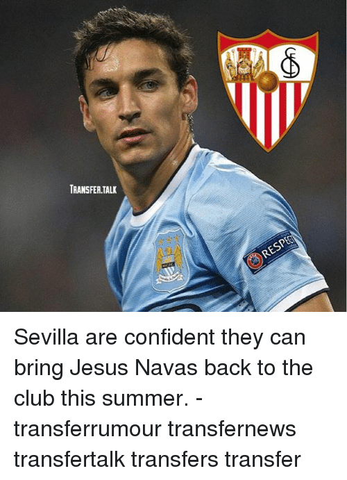 Club, Jesus, and Memes: TRANSFER.TALIK Sevilla are confident they can bring Jesus Navas back to the club this summer. - transferrumour transfernews transfertalk transfers transfer