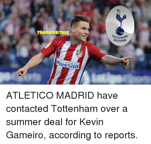 accordance: TRAnsFeRTALK  Trade Online  TTENHAM  HOTSPUR ATLETICO MADRID have contacted Tottenham over a summer deal for Kevin Gameiro, according to reports.
