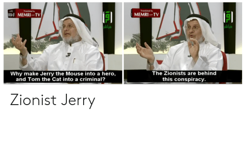 Jerry The Mouse: Translated b  Translated b  MEMRI TV  MEMRI TV  Lu  The Zionists are behind  this conspiracy.  Why make Jerry the Mouse into a hero,  and Tom the Cat into a criminal? Zionist Jerry