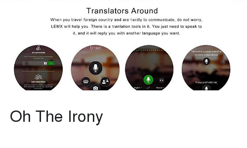 Help, Irony, and Travel: Translators Around  When you travel foreign country and are hardly to communicate, do not worry  LEMX will help you. There is a tranlation tools in it. You just need to speak to  it, and it will reply you with another language you want  biTao  кнопку  Press and hold mic