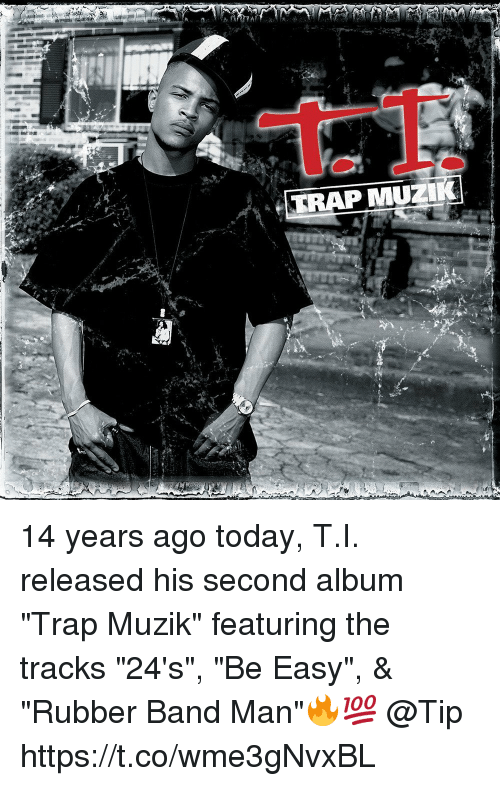 """Rubber Banding: TRAP MUZ 14 years ago today, T.I. released his second album """"Trap Muzik"""" featuring the tracks """"24's"""", """"Be Easy"""", & """"Rubber Band Man""""🔥💯 @Tip https://t.co/wme3gNvxBL"""