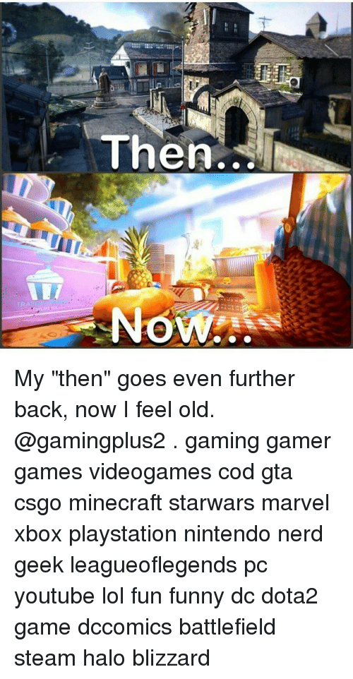 """Memes, Nerd, and Nintendo: TRASO  Then My """"then"""" goes even further back, now I feel old. @gamingplus2 . gaming gamer games videogames cod gta csgo minecraft starwars marvel xbox playstation nintendo nerd geek leagueoflegends pc youtube lol fun funny dc dota2 game dccomics battlefield steam halo blizzard"""