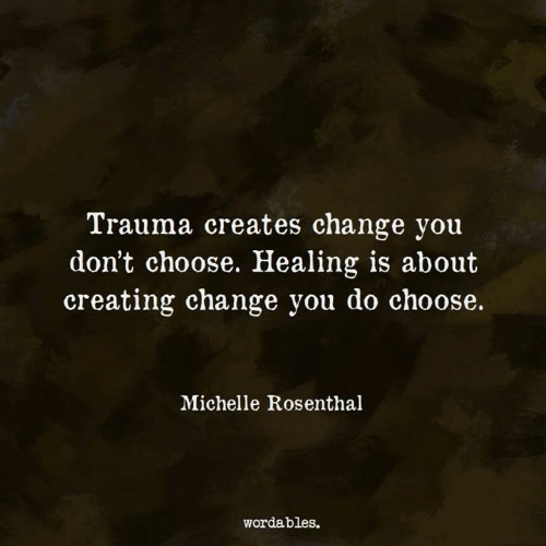 Change, You, and Michelle: Trauma creates change you  don't choose. Healing is about  creating change you do choose.  Michelle Rosenthal  wordables.