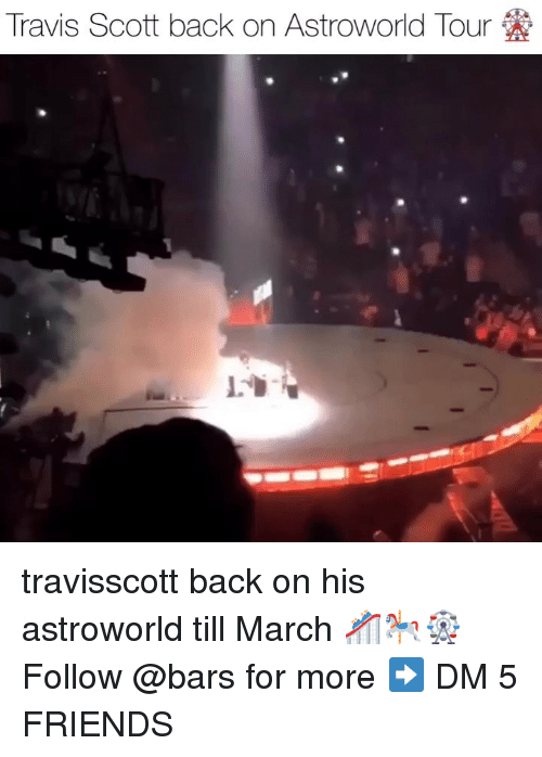 Travis Scott: Travis Scott back on AstroWorld Tour travisscott back on his astroworld till March 🎢🎠🎡 Follow @bars for more ➡️ DM 5 FRIENDS