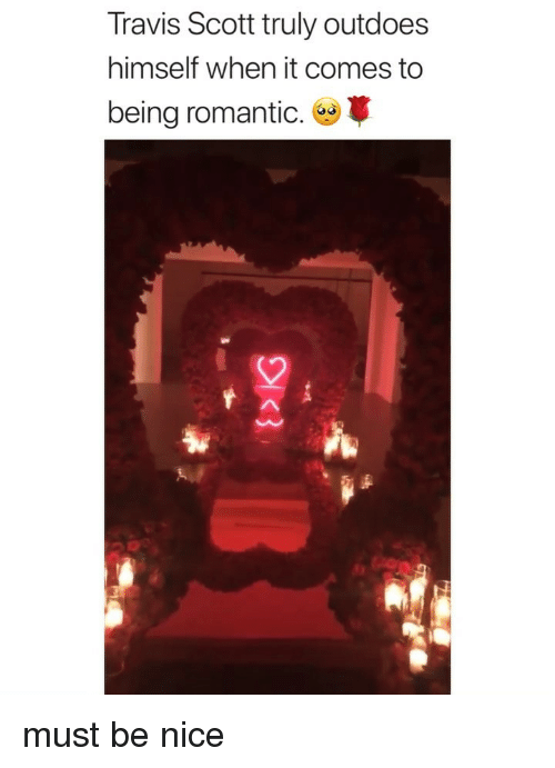 Travis Scott: Travis Scott truly outdoes  himself when it comes to  being romantic. must be nice